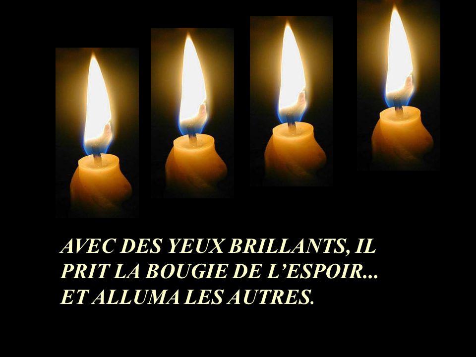 ALORS, LA QUATRIÈME BOUGIE PARLA: -NAIE PAS PEUR, TANT QUE JAI MA FLAMME NOUS POURRONS ALLUMER LES AUTRES BOUGIES, JE SUIS LESPOIR!