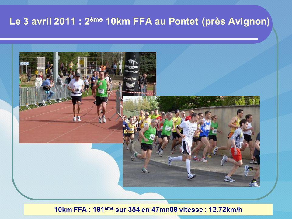 Le 3 avril 2011 : 2 ème 10km FFA au Pontet (près Avignon) 10km FFA : 191 ème sur 354 en 47mn09 vitesse : 12.72km/h
