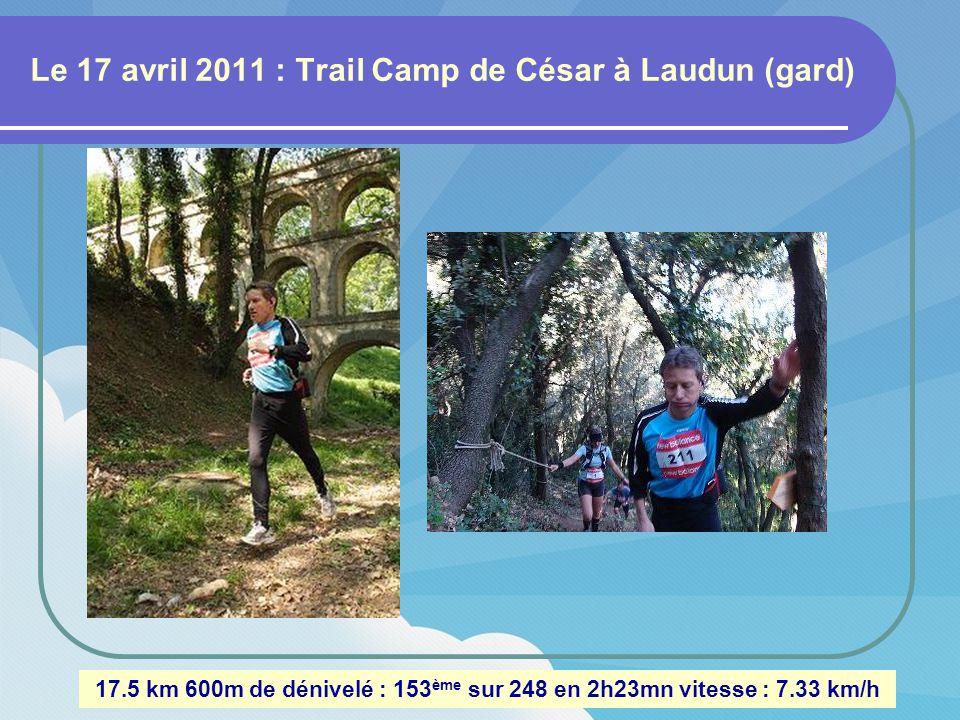 Le 17 avril 2011 : Trail Camp de César à Laudun (gard) 17.5 km 600m de dénivelé : 153 ème sur 248 en 2h23mn vitesse : 7.33 km/h