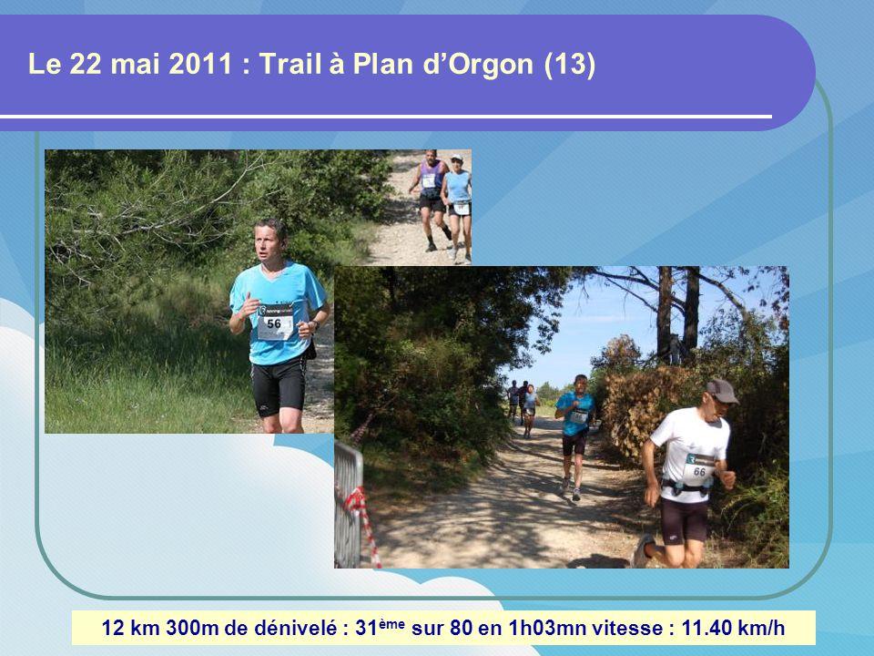 Le 22 mai 2011 : Trail à Plan dOrgon (13) 12 km 300m de dénivelé : 31 ème sur 80 en 1h03mn vitesse : 11.40 km/h