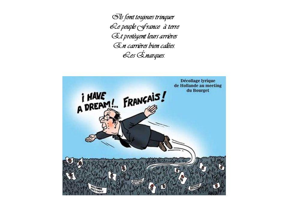 Ils font toujours trinquer Le peuple France à terre Et protègent leurs arrières En carrières bien calées.