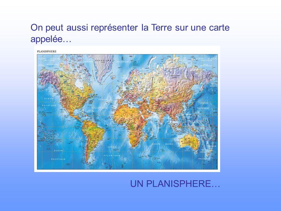 Pour représenter la Terre, on peut utiliser un … …GLOBE qui est une représentation exacte de la Terre en plus petit…