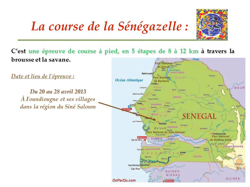 La course de la Sénégazelle : Cest une épreuve de course à pied, en 5 étapes de 8 à 12 km à travers la brousse et la savane. Date et lieu de l'épreuve