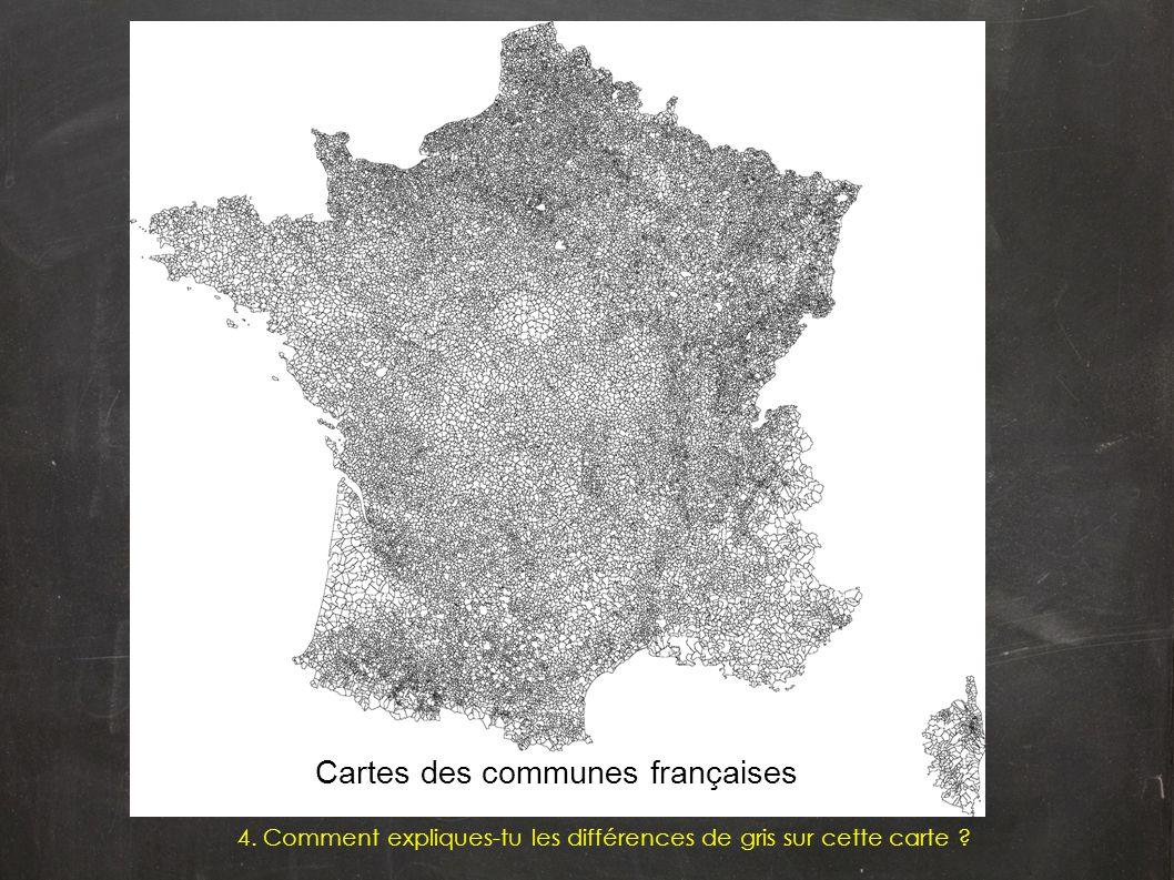 4. Comment expliques-tu les différences de gris sur cette carte ? Cartes des communes françaises