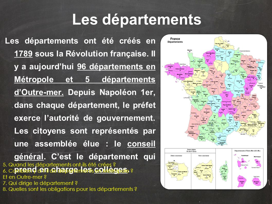 Les départements ont été créés en 1789 sous la Révolution française. Il y a aujourdhui 96 départements en Métropole et 5 départements dOutre-mer. Depu