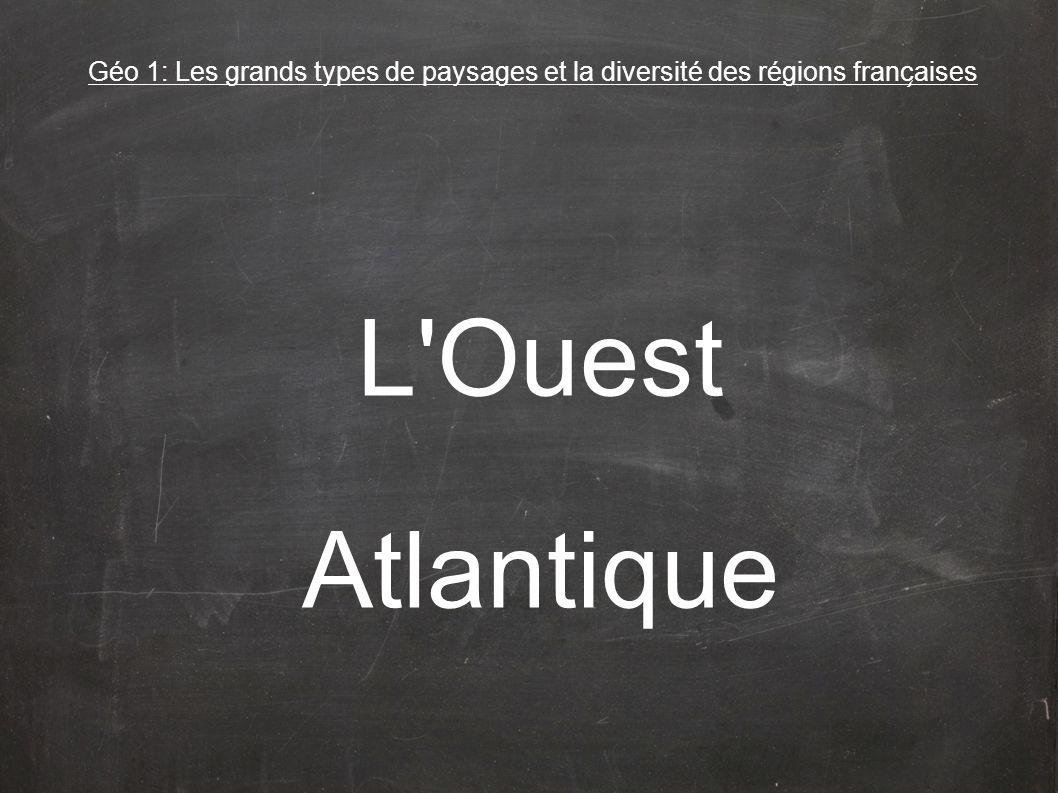 L Ouest Atlantique Géo 1: Les grands types de paysages et la diversité des régions franc ̧ aises