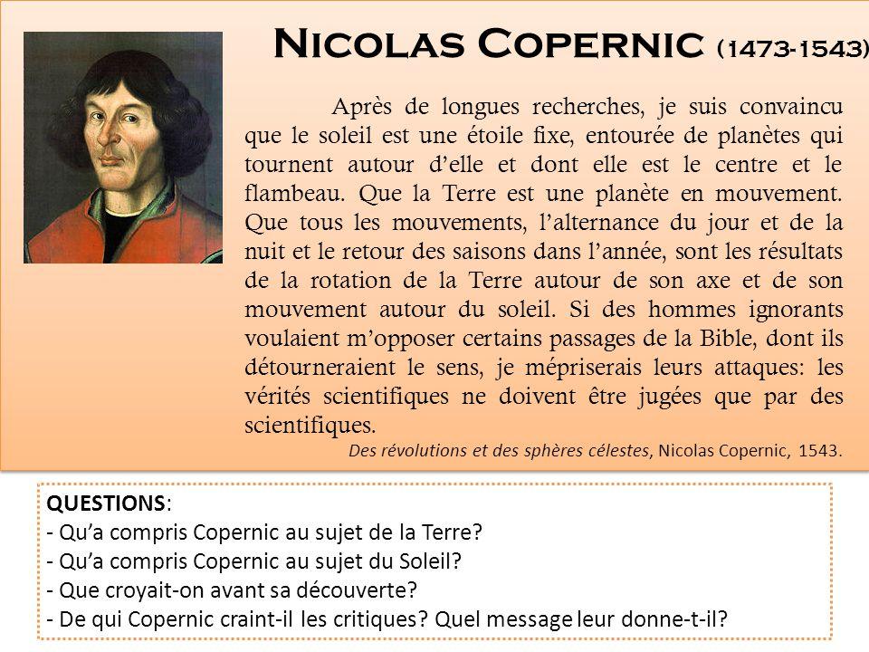 Nicolas Copernic (1473-1543) Après de longues recherches, je suis convaincu que le soleil est une étoile fixe, entourée de planètes qui tournent autou