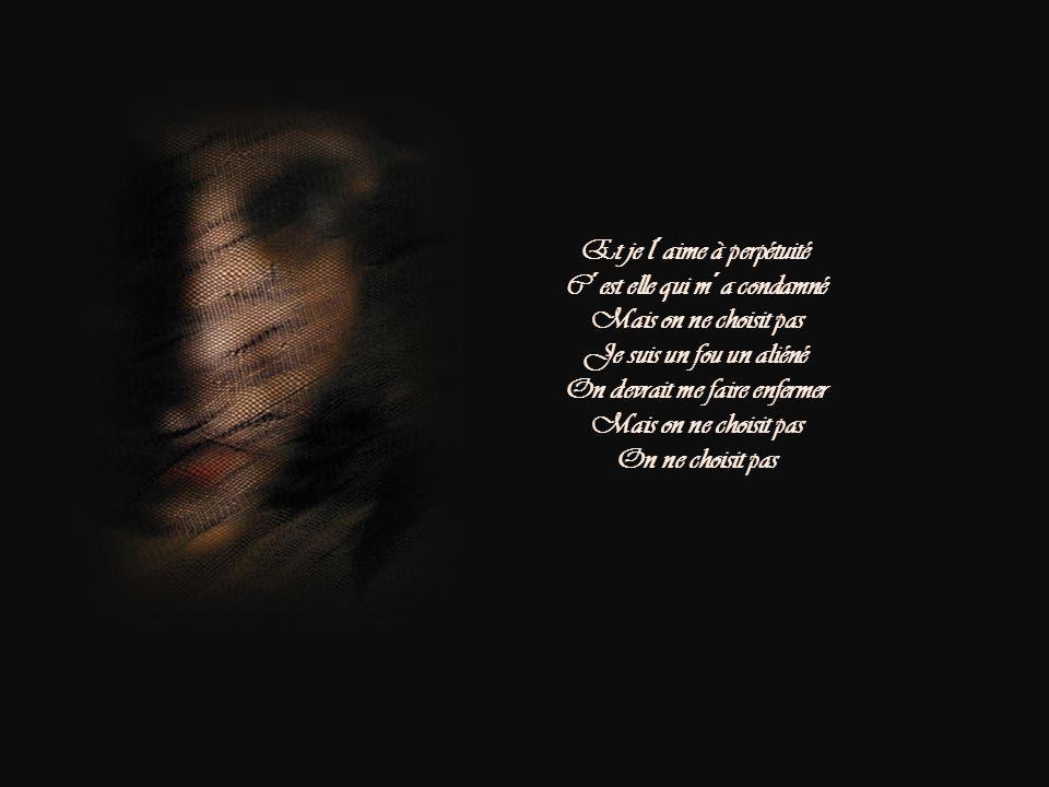Je disais qu´elle n´était pas née Celle qui pourrait m´enchaîner Au fond de sa cage dorée C´est moi qui ai tendu les mains Quand les menottes du desti