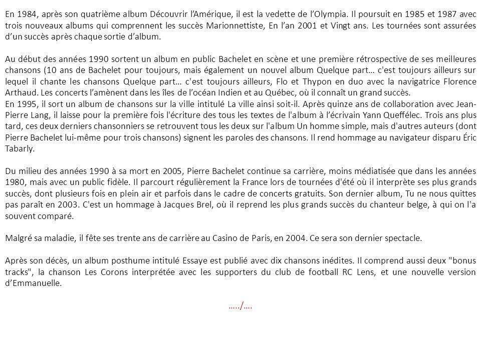 Pierre Bachelet né le 25 mai 1944 à Paris et mort le 15 février 2005 à Suresnes dans les Hauts-de-Seine, est un auteur-compositeur- interprète françai