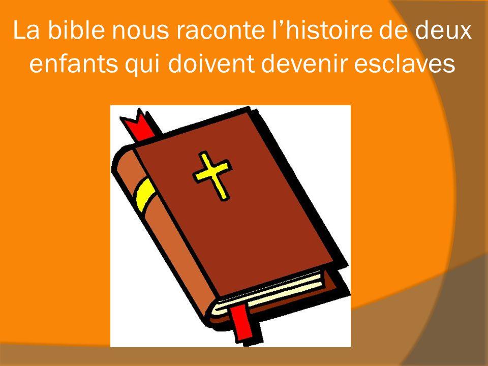 La bible nous raconte lhistoire de deux enfants qui doivent devenir esclaves