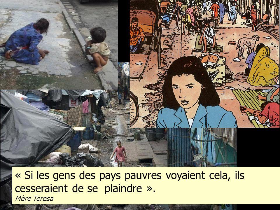 « Si les gens des pays pauvres voyaient cela, ils cesseraient de se plaindre ». Mère Teresa