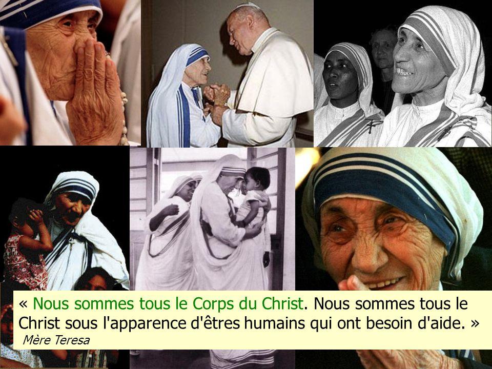 « Nous sommes tous le Corps du Christ. Nous sommes tous le Christ sous l'apparence d'êtres humains qui ont besoin d'aide. » Mère Teresa