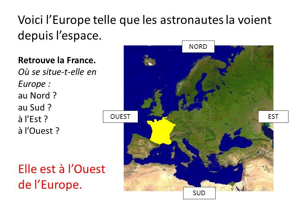 Voici lEurope telle que les astronautes la voient depuis lespace. Retrouve la France. Où se situe-t-elle en Europe : au Nord ? au Sud ? à lEst ? à lOu