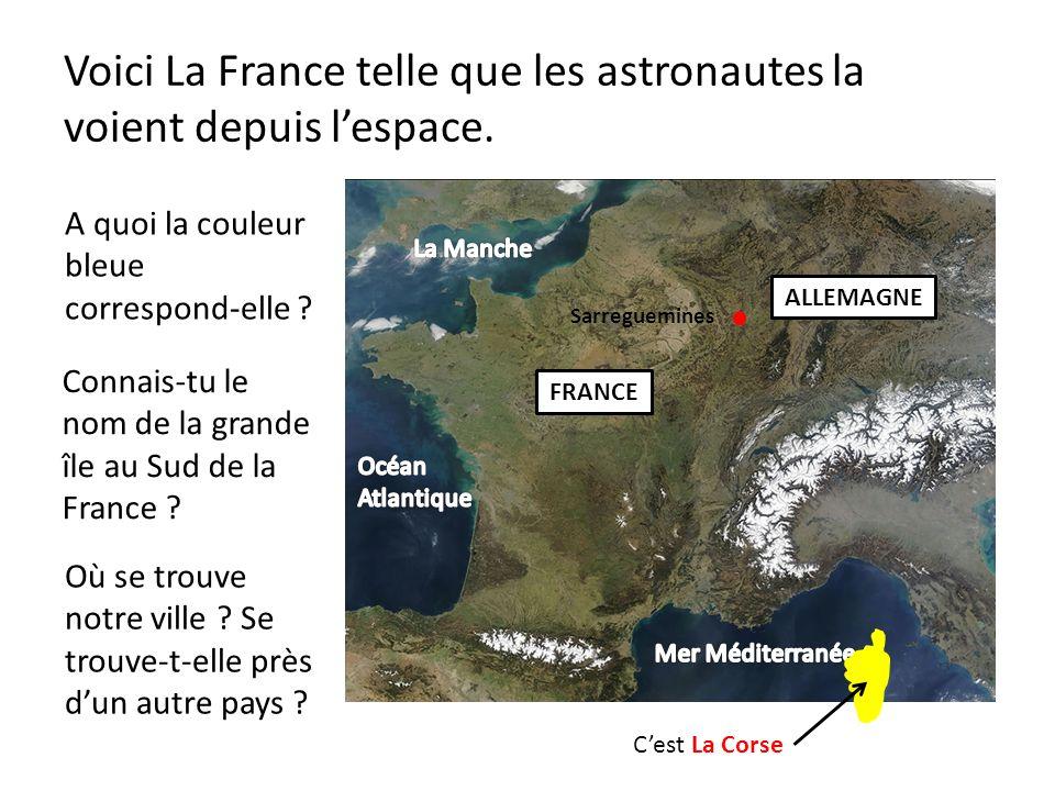 Voici La France telle que les astronautes la voient depuis lespace. A quoi la couleur bleue correspond-elle ? Connais-tu le nom de la grande île au Su