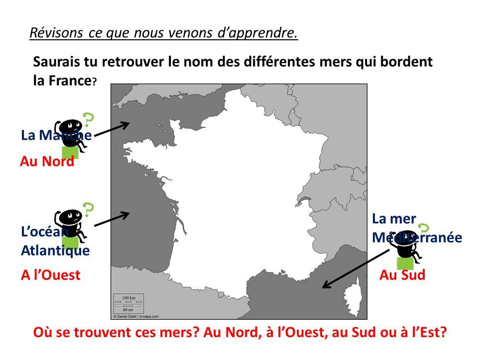 Révisons ce que nous venons dapprendre. Saurais tu retrouver le nom des différentes mers qui bordent la France ? La Manche Locéan Atlantique La mer Mé
