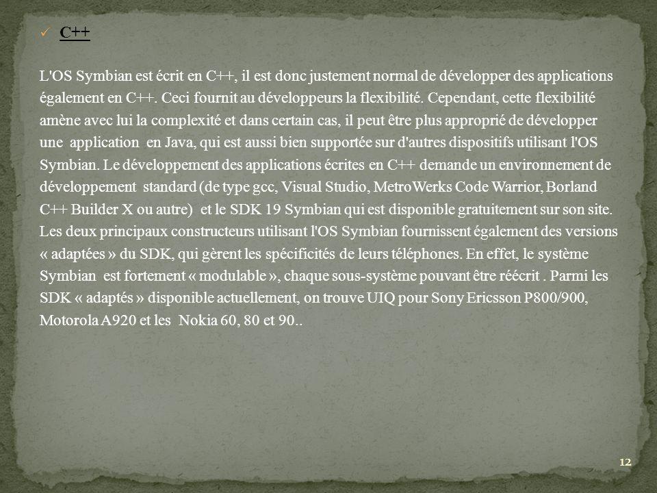 C++ L'OS Symbian est écrit en C++, il est donc justement normal de développer des applications également en C++. Ceci fournit au développeurs la flexi
