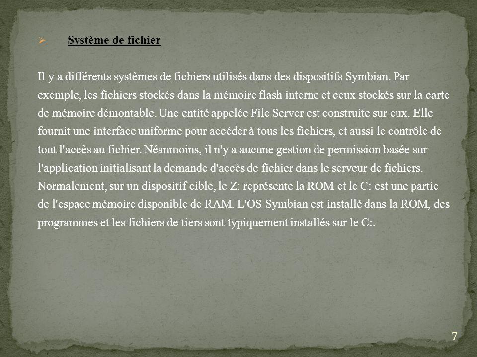 Système de fichier Il y a différents systèmes de fichiers utilisés dans des dispositifs Symbian. Par exemple, les fichiers stockés dans la mémoire fla