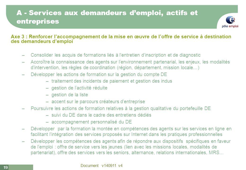 19 Document v140911 v4 19 Axe 3 : Renforcer laccompagnement de la mise en œuvre de loffre de service à destination des demandeurs demploi –Consolider