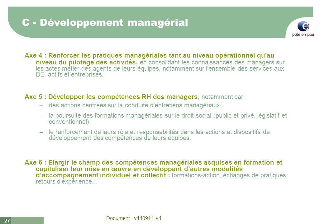 27 Document v140911 v4 27 Axe 4 : Renforcer les pratiques managériales tant au niveau opérationnel qu'au niveau du pilotage des activités, en consolid