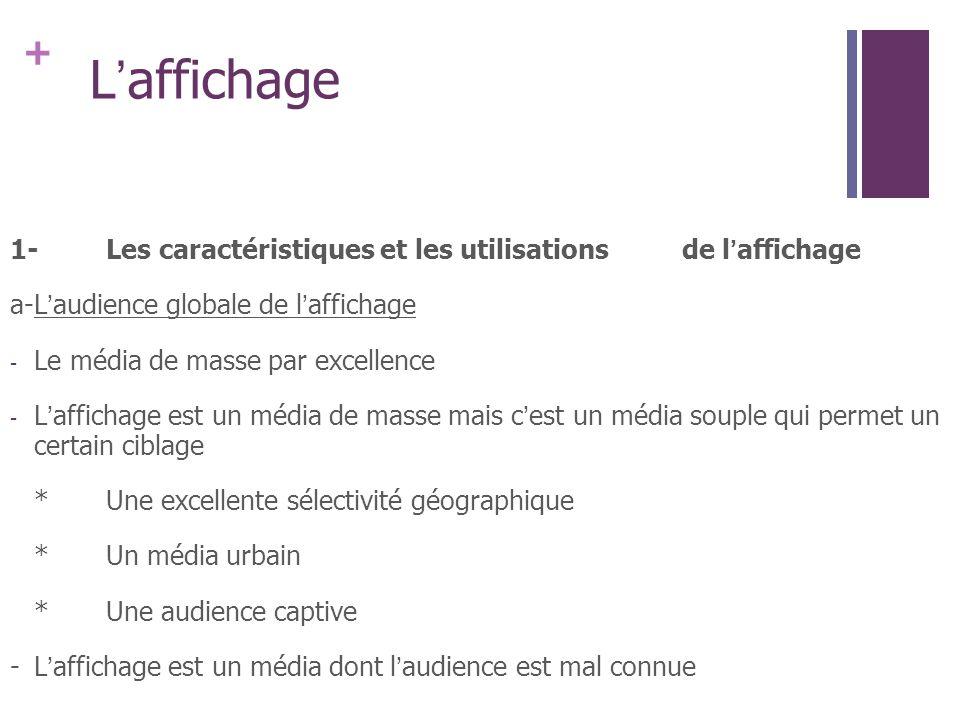 + Laffichage 1-Les caractéristiques et les utilisations de laffichage a-Laudience globale de laffichage - Le média de masse par excellence - Laffichag