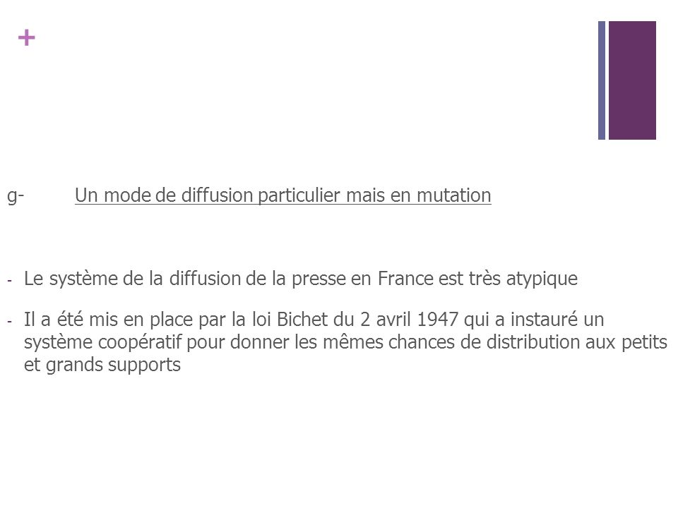 + g-Un mode de diffusion particulier mais en mutation - Le système de la diffusion de la presse en France est très atypique - Il a été mis en place pa
