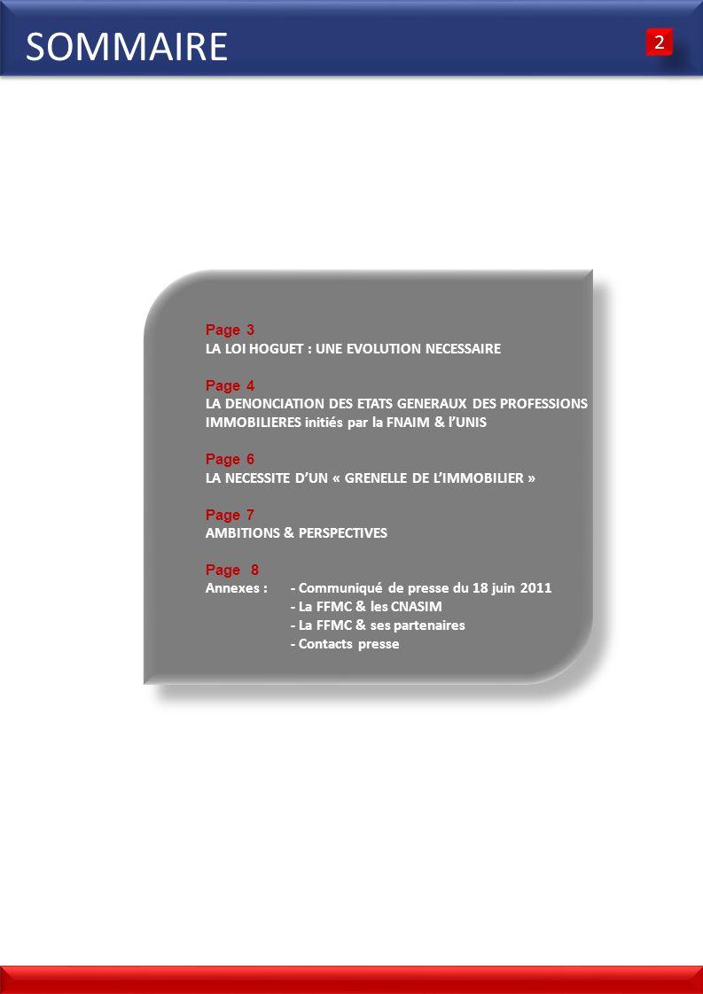 SOMMAIRE Page 3 LA LOI HOGUET : UNE EVOLUTION NECESSAIRE Page 4 LA DENONCIATION DES ETATS GENERAUX DES PROFESSIONS IMMOBILIERES initiés par la FNAIM &