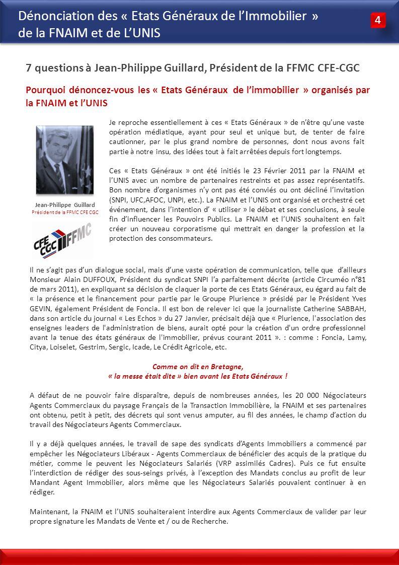 3 3 Dénonciation des « Etats Généraux de lImmobilier » de la FNAIM et de LUNIS 5 5 Le Livre Blanc FNAIM / UNIS de ces « Etats Généraux des Professions Immobilières » continue en fait de restreindre les capacités de travail des Agents Commerciaux pour mieux les voir disparaître progressivement.