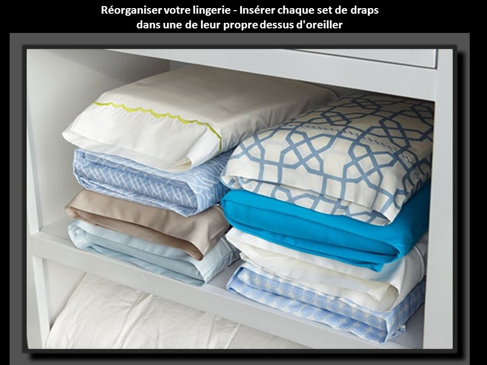 Réorganiser votre lingerie - Insérer chaque set de draps dans une de leur propre dessus d oreiller