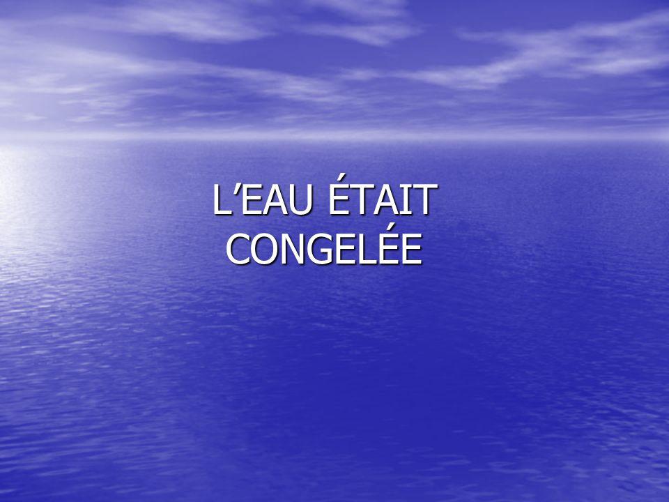 LEAU ÉTAIT CONGELÉE