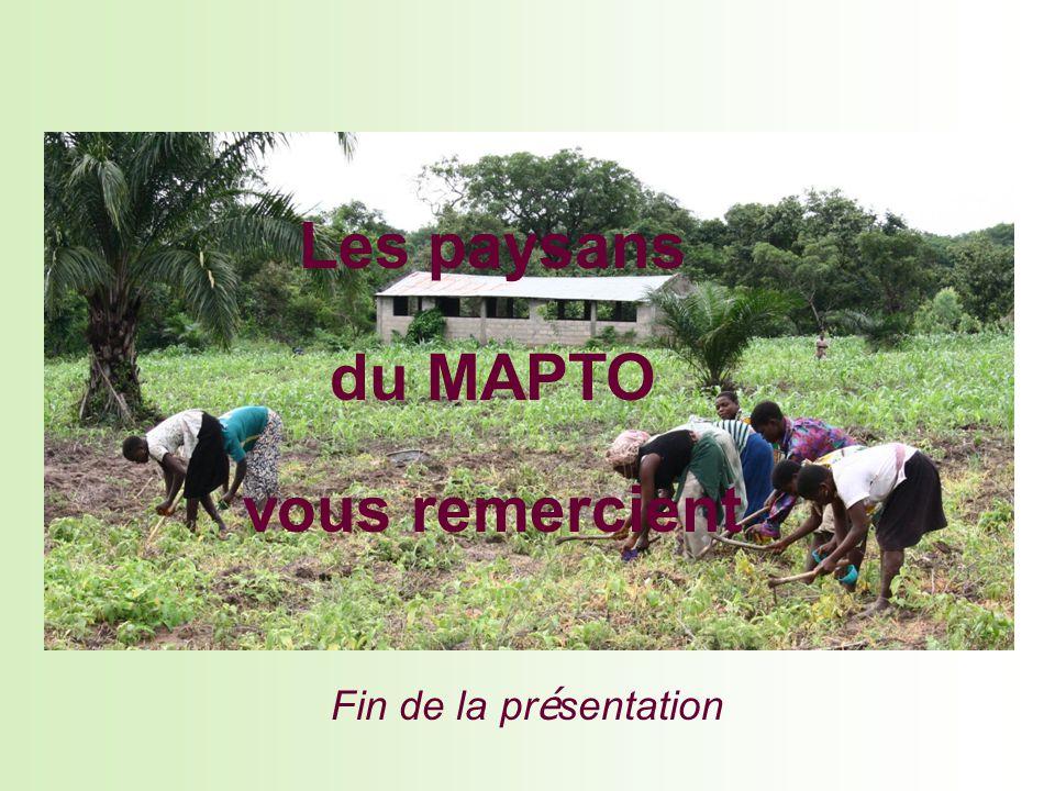 Les paysans du MAPTO vous remercient Fin de la pr é sentation