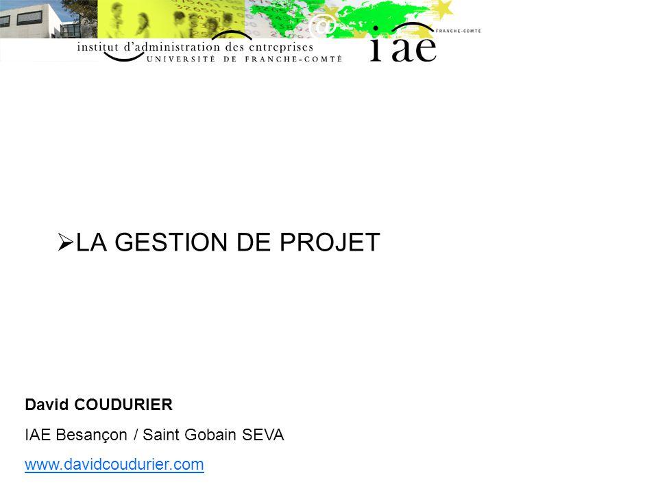 LA GESTION DE PROJET David COUDURIER IAE Besançon / Saint Gobain SEVA www.davidcoudurier.com