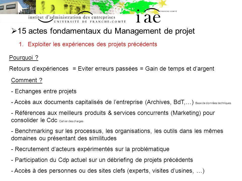15 actes fondamentaux du Management de projet 1.Exploiter les expériences des projets précédents Pourquoi .