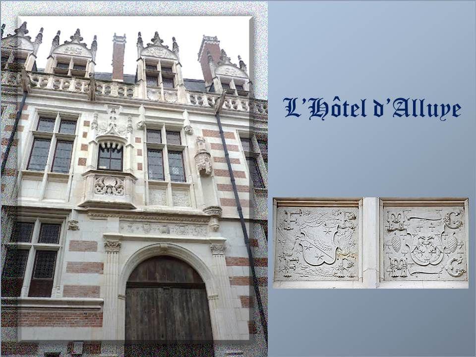 LHôtel dAlluye 8, rue St Honoré à Blois Florimond de Robertet (1458-1527), trésorier de France et secrétaire des rois successifs Charles V111, Louis X