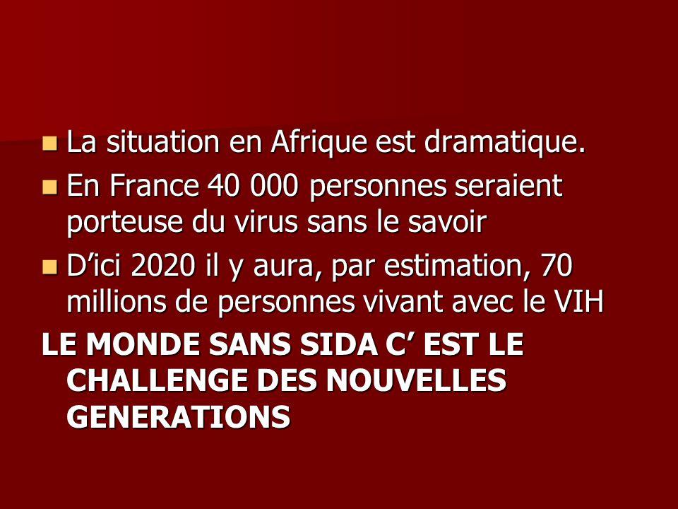 La situation en Afrique est dramatique. La situation en Afrique est dramatique. En France 40 000 personnes seraient porteuse du virus sans le savoir E