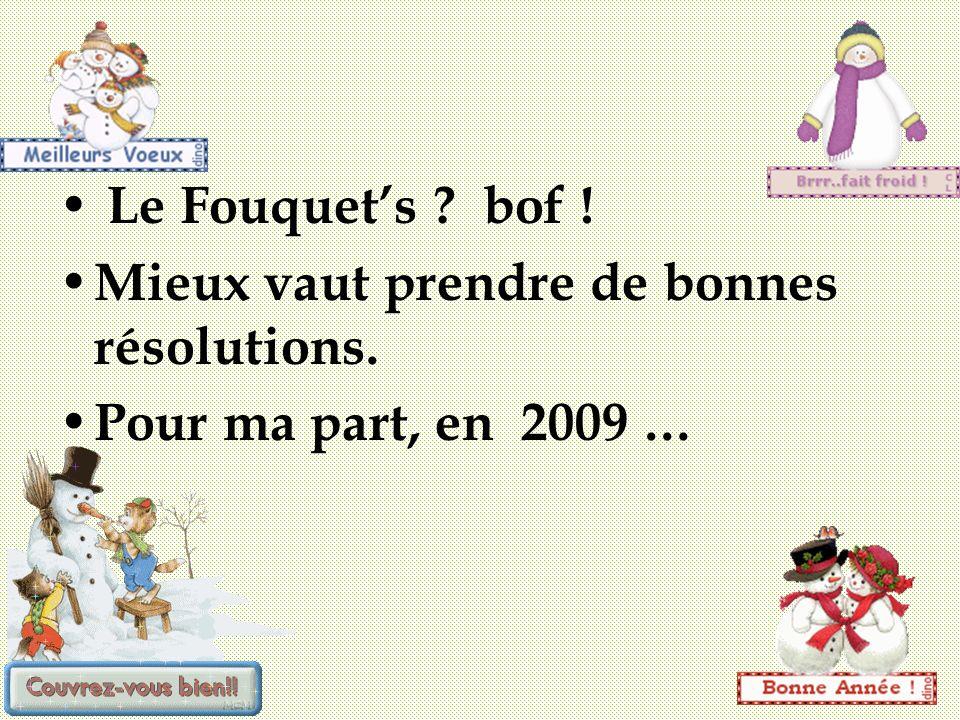 Le Fouquets ? bof ! Mieux vaut prendre de bonnes résolutions. Pour ma part, en 2009 …
