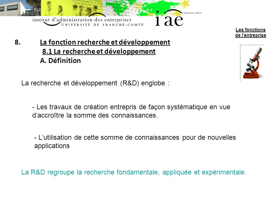 8.La fonction recherche et développement 8.1 La recherche et développement A. Définition La recherche et développement (R&D) englobe : - Les travaux d