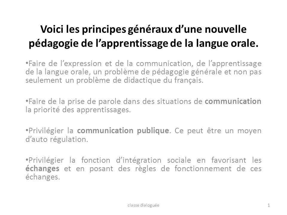 Voici les principes généraux dune nouvelle pédagogie de lapprentissage de la langue orale. Faire de lexpression et de la communication, de lapprentiss