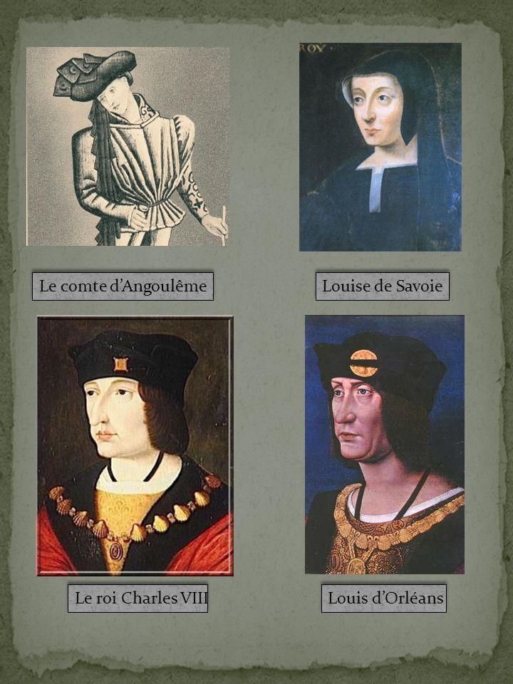 Louise de Savoie Le comte dAngoulême Louis dOrléans Le roi Charles VIII