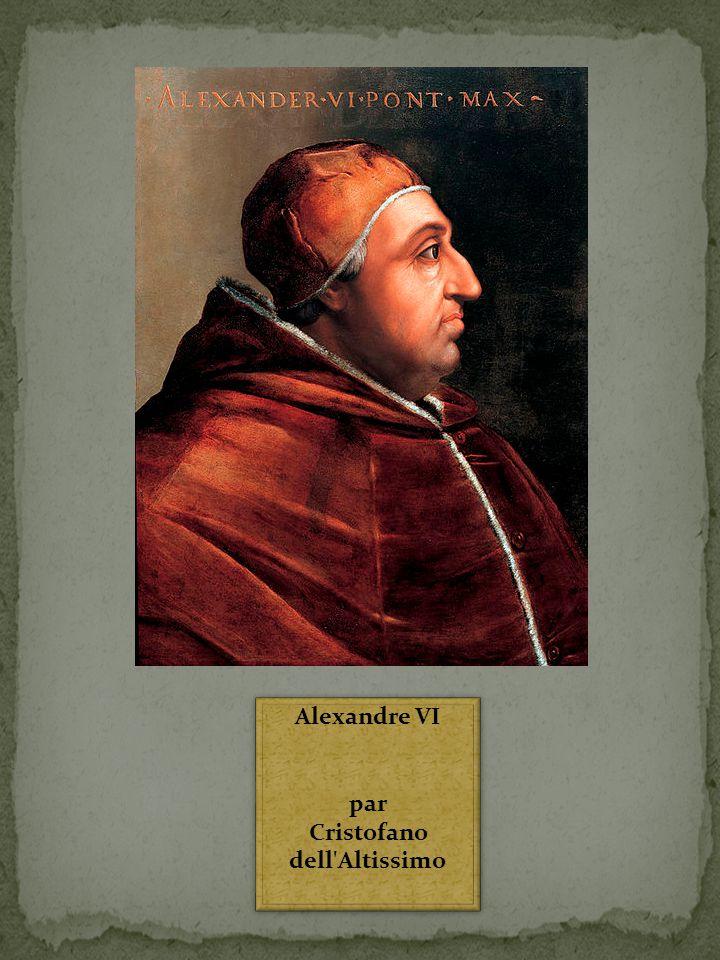 Alexandre VI par Cristofano dell'Altissimo Alexandre VI par Cristofano dell'Altissimo
