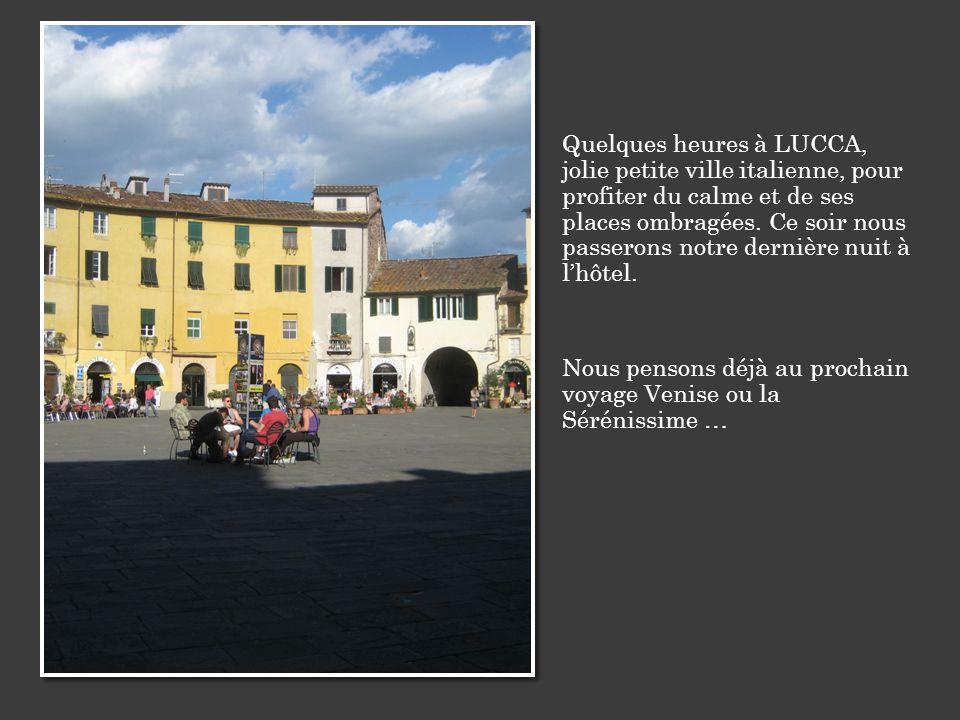 Quelques heures à LUCCA, jolie petite ville italienne, pour profiter du calme et de ses places ombragées.