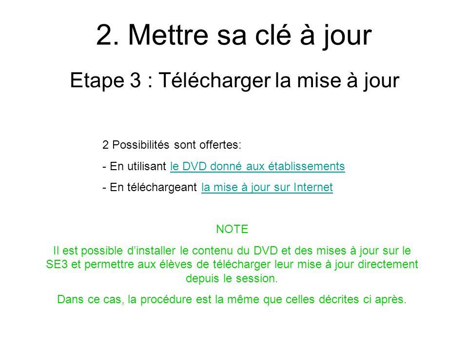 2. Mettre sa clé à jour Etape 3 : Télécharger la mise à jour 2 Possibilités sont offertes: - En utilisant le DVD donné aux établissementsle DVD donné