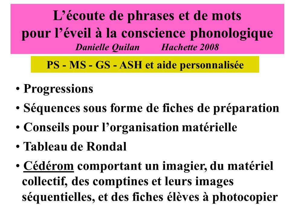 Lécoute de phrases et de mots pour léveil à la conscience phonologique Danielle Quilan Hachette 2008 Progressions Séquences sous forme de fiches de pr