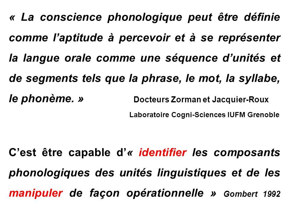 « La conscience phonologique peut être définie comme laptitude à percevoir et à se représenter la langue orale comme une séquence dunités et de segmen