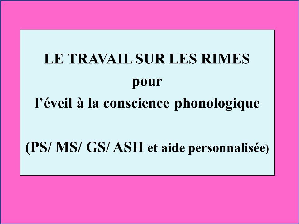 LE TRAVAIL SUR LES RIMES pour léveil à la conscience phonologique (PS/ MS/ GS/ ASH et aide personnalisée )
