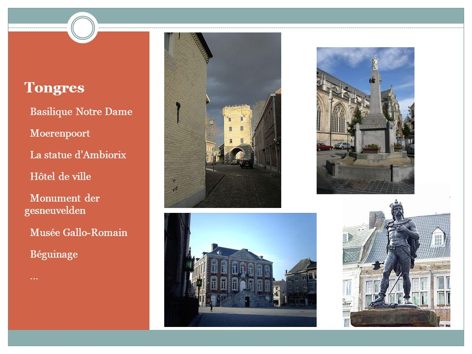 Tongres o Basilique Notre Dame o Moerenpoort o La statue dAmbiorix o Hôtel de ville o Monument der gesneuvelden o Musée Gallo-Romain o Béguinage o…o…