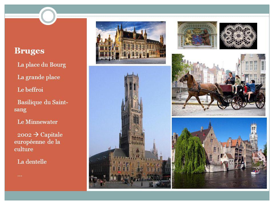 Bruges o La place du Bourg o La grande place o Le beffroi o Basilique du Saint- sang o Le Minnewater o 2002 Capitale européenne de la culture o La den