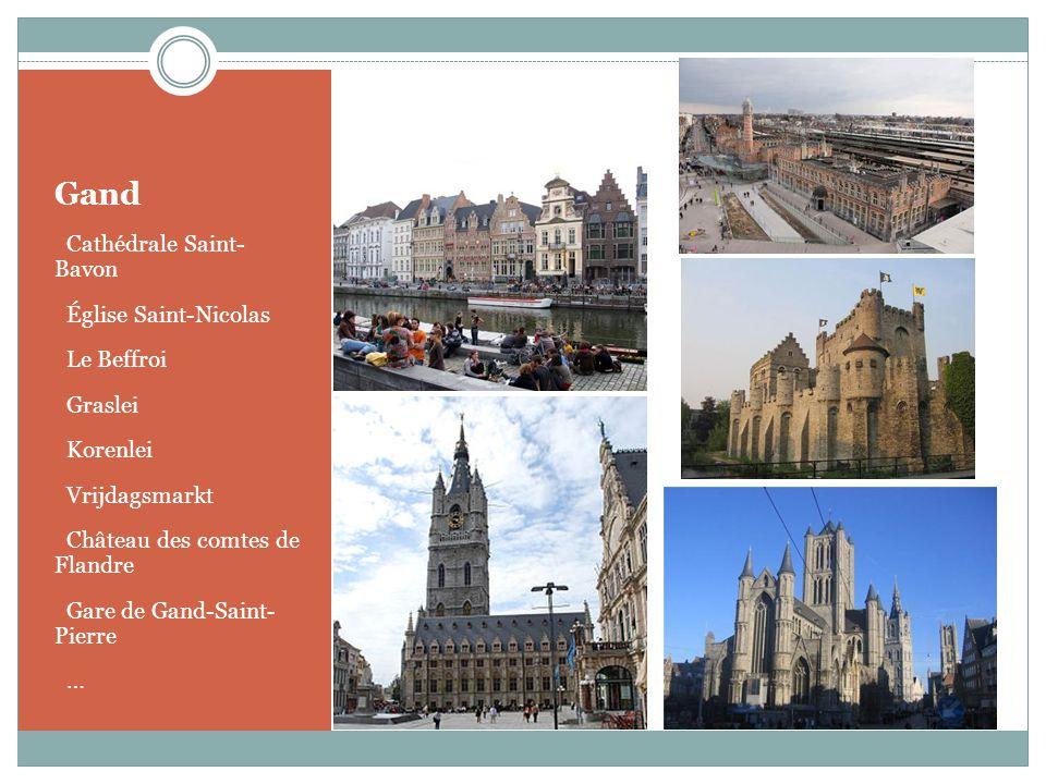 Gand o Cathédrale Saint- Bavon o Église Saint-Nicolas o Le Beffroi o Graslei o Korenlei o Vrijdagsmarkt o Château des comtes de Flandre o Gare de Gand
