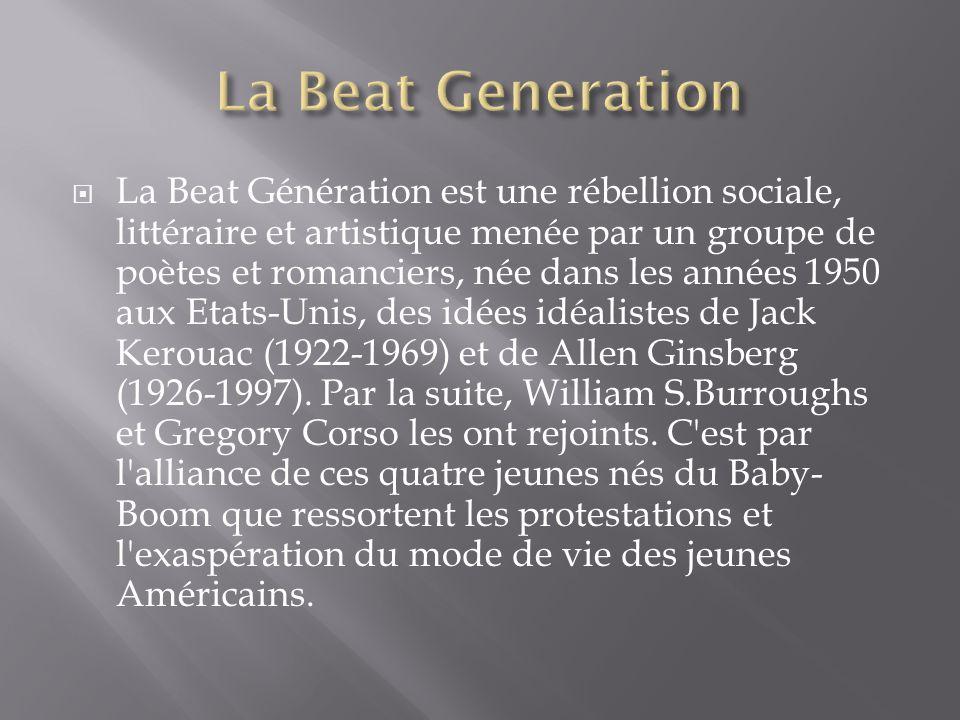 La Beat Génération est une rébellion sociale, littéraire et artistique menée par un groupe de poètes et romanciers, née dans les années 1950 aux Etats