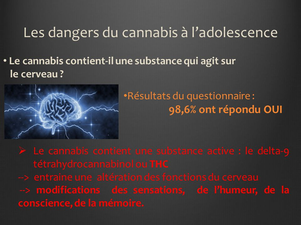 Les dangers du cannabis à ladolescence Le cannabis entraîne une dépendance importante .