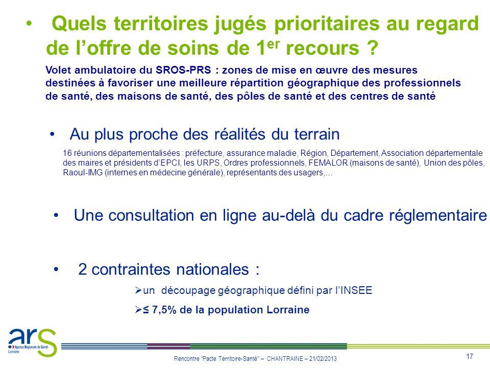 17 Rencontre Pacte Territoire-Santé – CHANTRAINE – 21/02/2013 Quels territoires jugés prioritaires au regard de loffre de soins de 1 er recours ? Vole